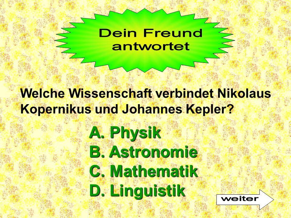 A. Physik B. Astronomie C. Mathematik D. Linguistik Welche Wissenschaft verbindet Nikolaus Kopernikus und Johannes Kepler?