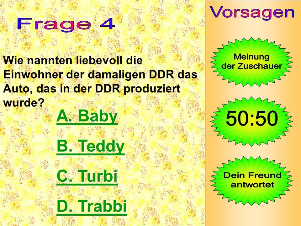 Wie nannten liebevoll die Einwohner der damaligen DDR das Auto, das in der DDR produziert wurde? A. Baby A. Baby B. Teddy B. Teddy C. Turbi C. Turbi D