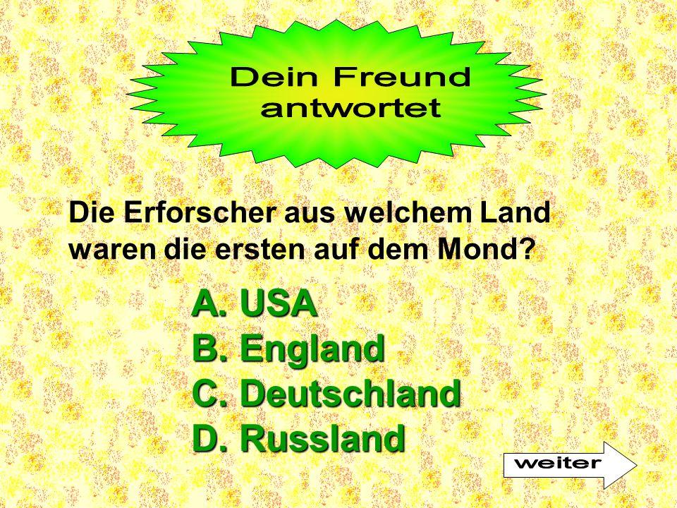 Die Erforscher aus welchem Land waren die ersten auf dem Mond? A. USA B. England C. Deutschland D. Russland