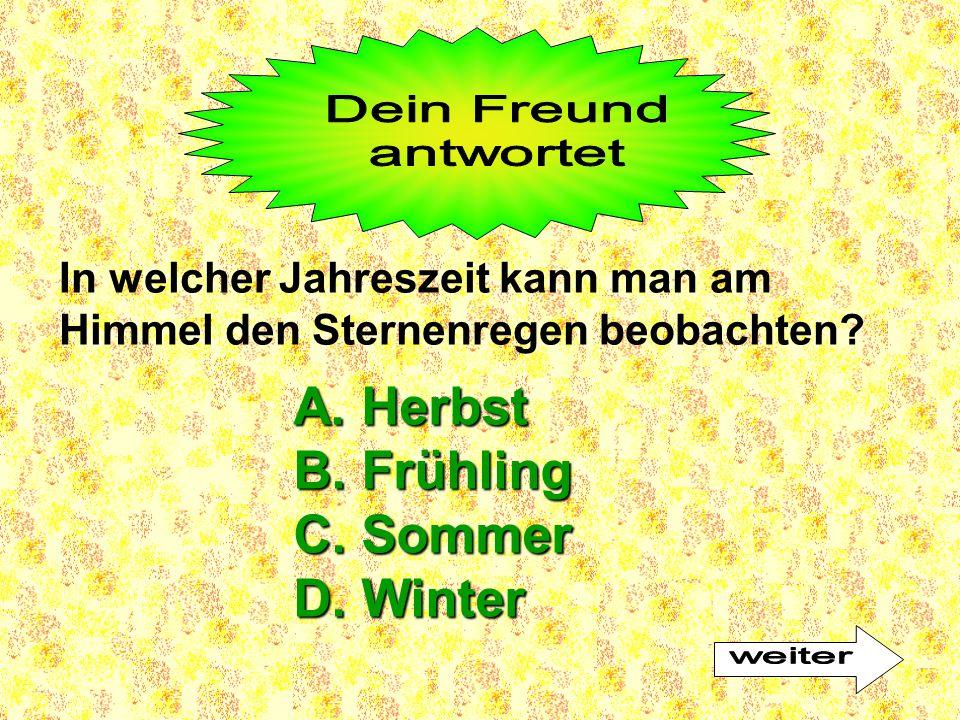 A. Herbst B. Frühling C. Sommer D. Winter In welcher Jahreszeit kann man am Himmel den Sternenregen beobachten?