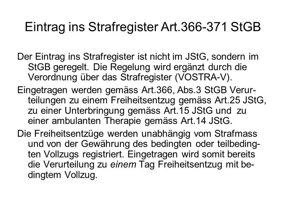 Eintrag ins Strafregister Art.366-371 StGB Der Eintrag ins Strafregister ist nicht im JStG, sondern im StGB geregelt. Die Regelung wird ergänzt durch