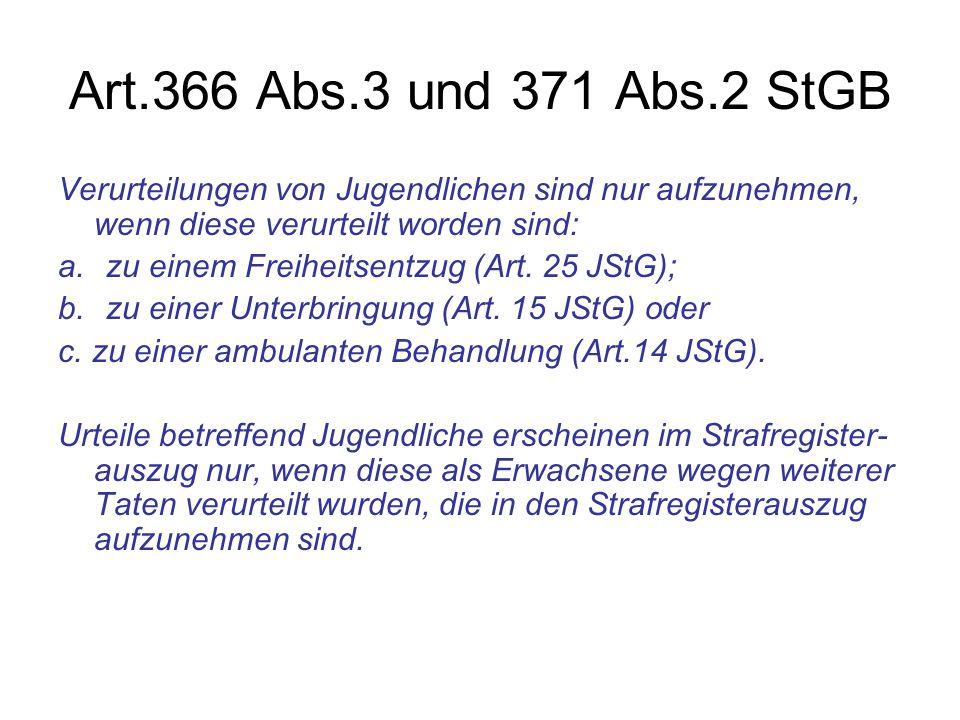 Art.366 Abs.3 und 371 Abs.2 StGB Verurteilungen von Jugendlichen sind nur aufzunehmen, wenn diese verurteilt worden sind: a.zu einem Freiheitsentzug (