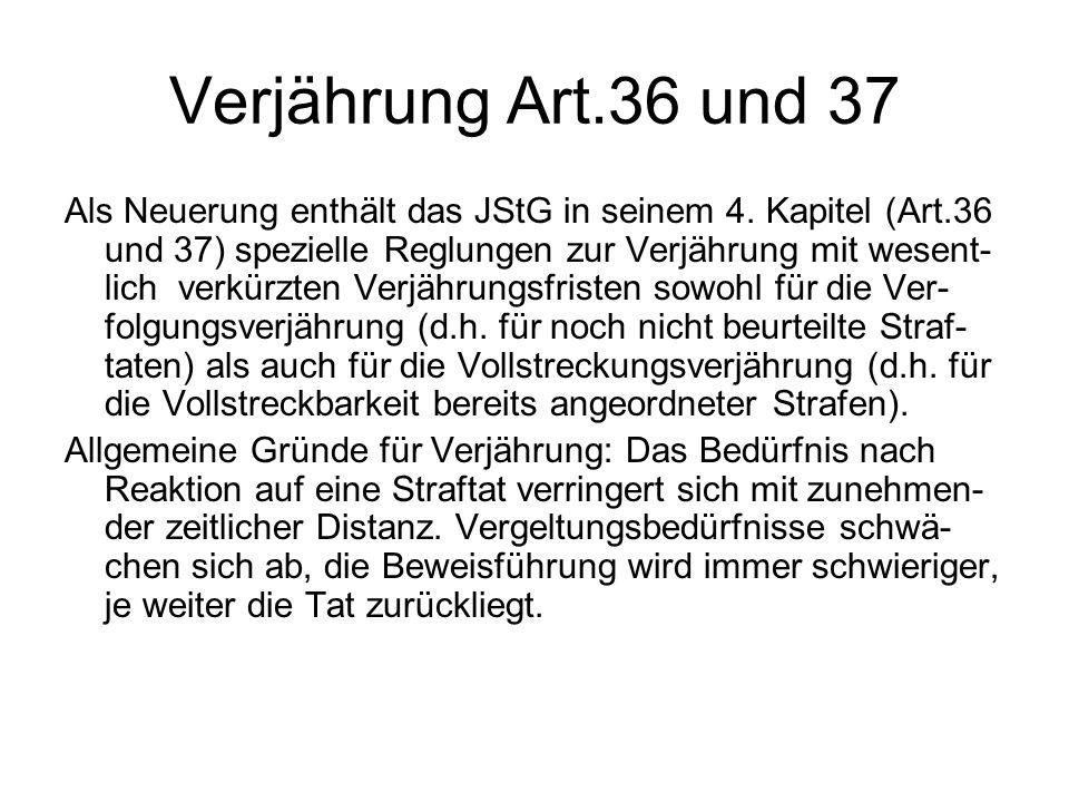 Verjährung Art.36 und 37 Als Neuerung enthält das JStG in seinem 4. Kapitel (Art.36 und 37) spezielle Reglungen zur Verjährung mit wesent- lich verkür