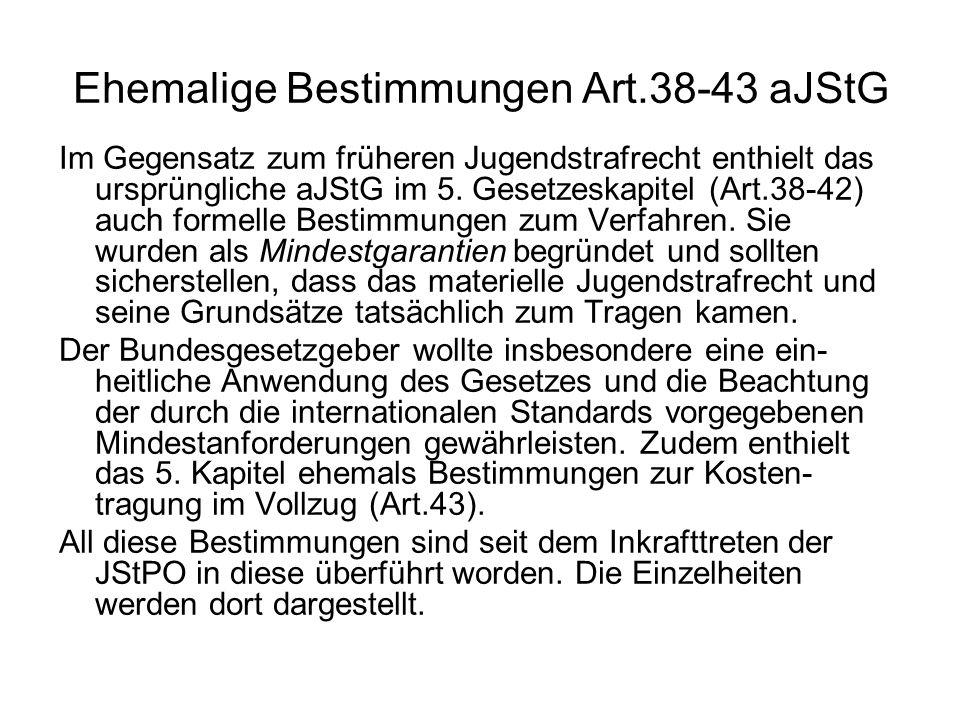 Ehemalige Bestimmungen Art.38-43 aJStG Im Gegensatz zum früheren Jugendstrafrecht enthielt das ursprüngliche aJStG im 5. Gesetzeskapitel (Art.38-42) a