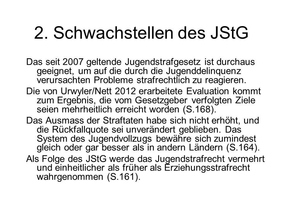 2. Schwachstellen des JStG Das seit 2007 geltende Jugendstrafgesetz ist durchaus geeignet, um auf die durch die Jugenddelinquenz verursachten Probleme