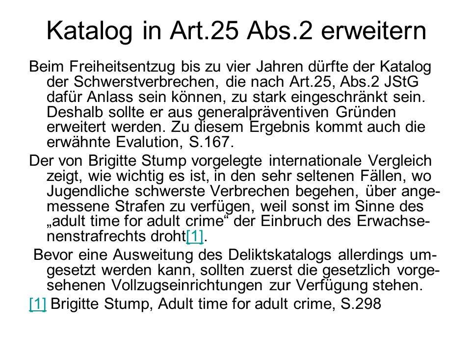 Katalog in Art.25 Abs.2 erweitern Beim Freiheitsentzug bis zu vier Jahren dürfte der Katalog der Schwerstverbrechen, die nach Art.25, Abs.2 JStG dafür