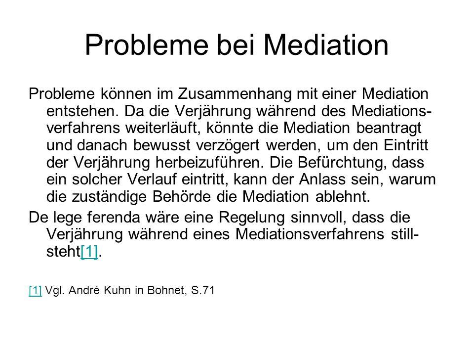 Probleme bei Mediation Probleme können im Zusammenhang mit einer Mediation entstehen. Da die Verjährung während des Mediations- verfahrens weiterläuft