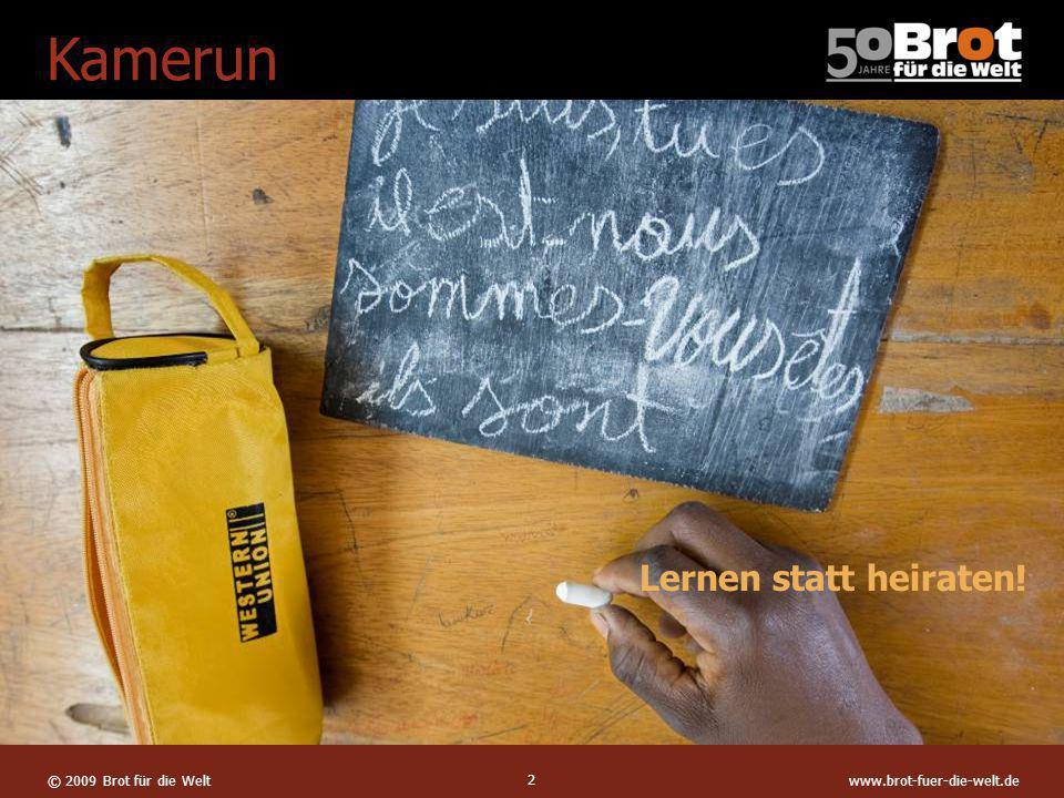 © 2009 Brot für die Weltwww.brot-fuer-die-welt.de 2 Projektziel Zwei Mahlzeiten pro Tag Kamerun Titel1 Lernen statt heiraten!