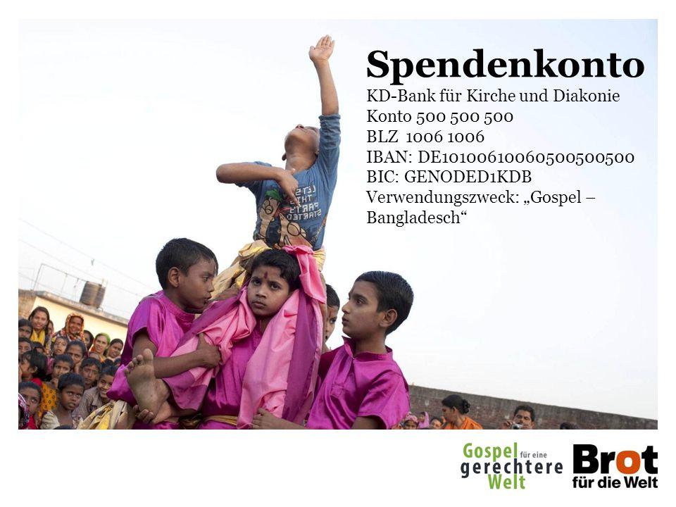 """Spendenkonto KD-Bank für Kirche und Diakonie Konto 500 500 500 BLZ 1006 1006 IBAN: DE10100610060500500500 BIC: GENODED1KDB Verwendungszweck: """"Gospel – Bangladesch"""