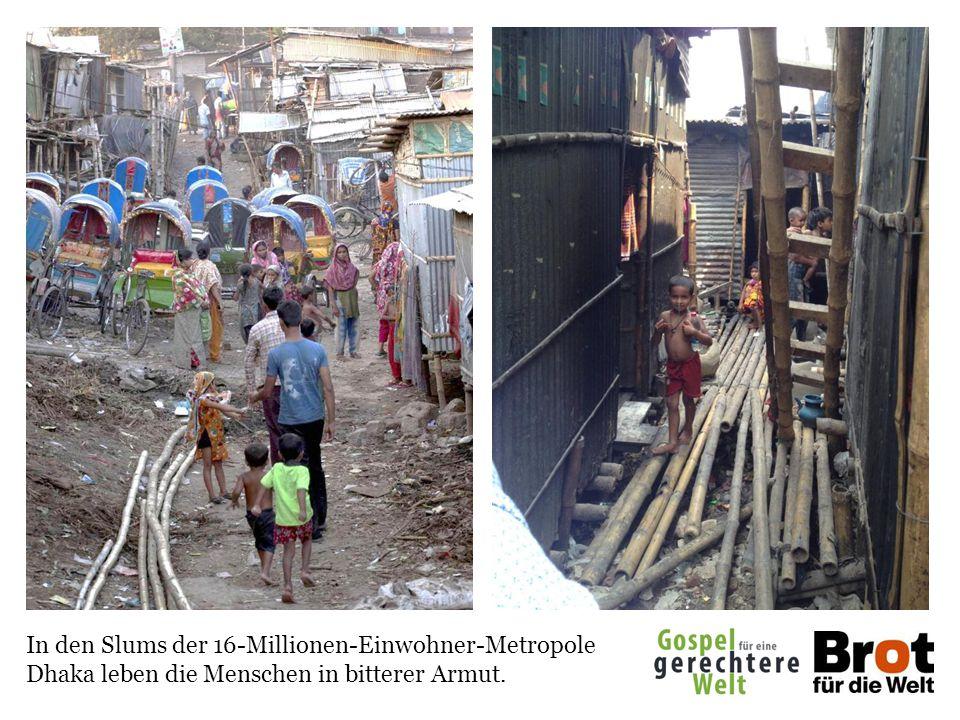 In den Slums der 16-Millionen-Einwohner-Metropole Dhaka leben die Menschen in bitterer Armut.