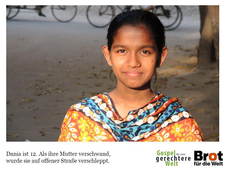 Dania ist 12. Als ihre Mutter verschwand, wurde sie auf offener Straße verschleppt.