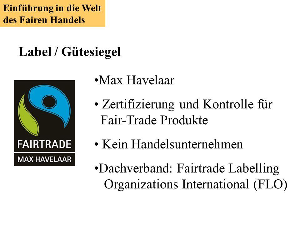 Max Havelaar Zertifizierung und Kontrolle für Fair-Trade Produkte Kein Handelsunternehmen Dachverband: Fairtrade Labelling Organizations International