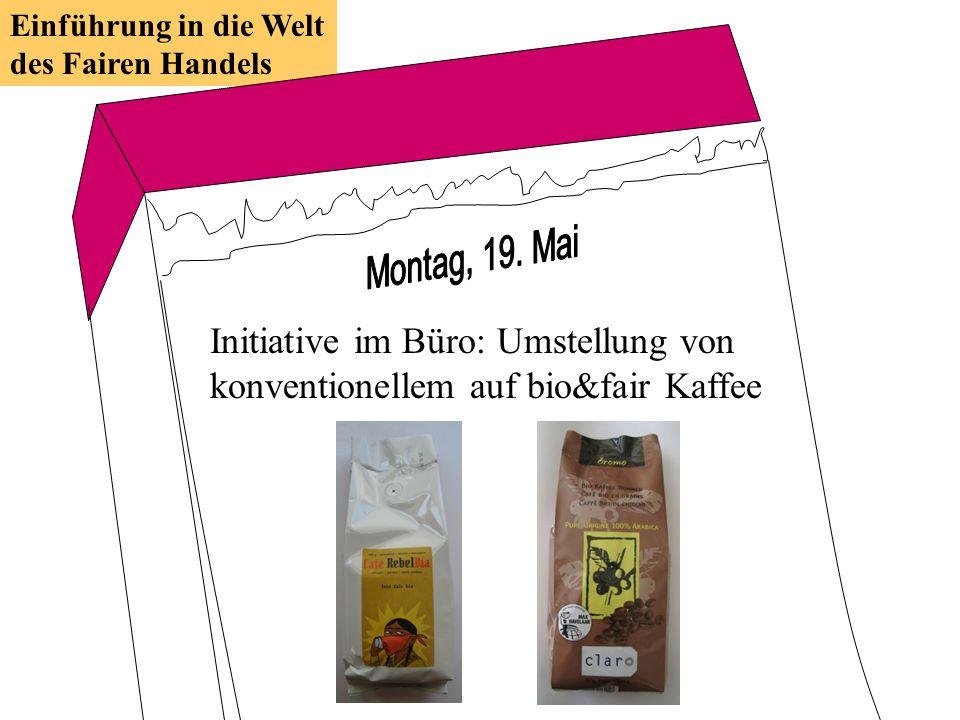 Initiative im Büro: Umstellung von konventionellem auf bio&fair Kaffee Einführung in die Welt des Fairen Handels