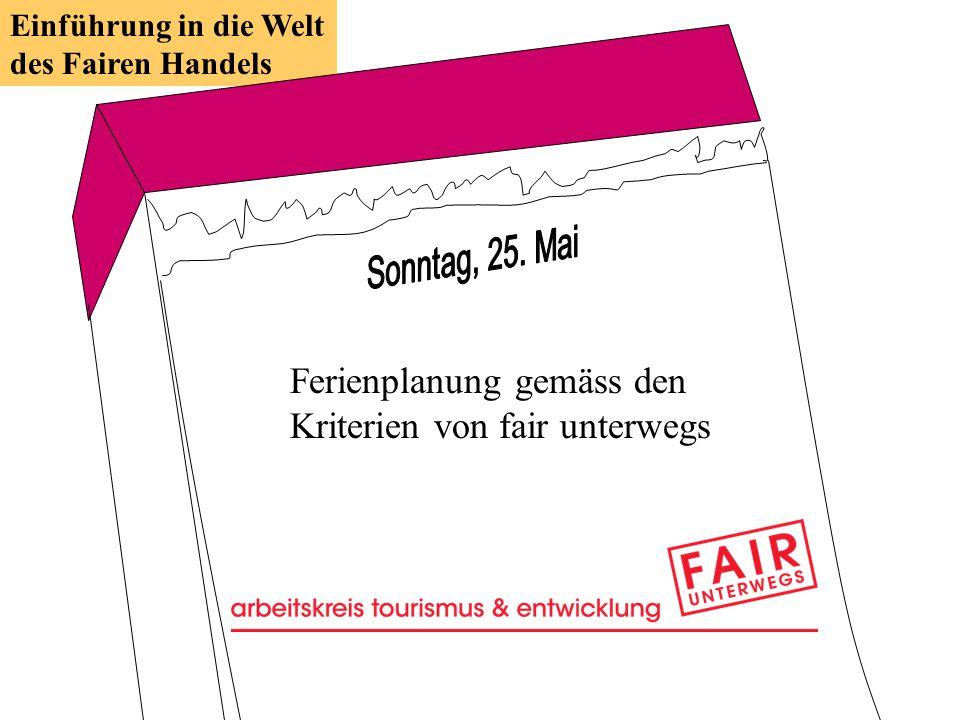 Ferienplanung gemäss den Kriterien von fair unterwegs Einführung in die Welt des Fairen Handels