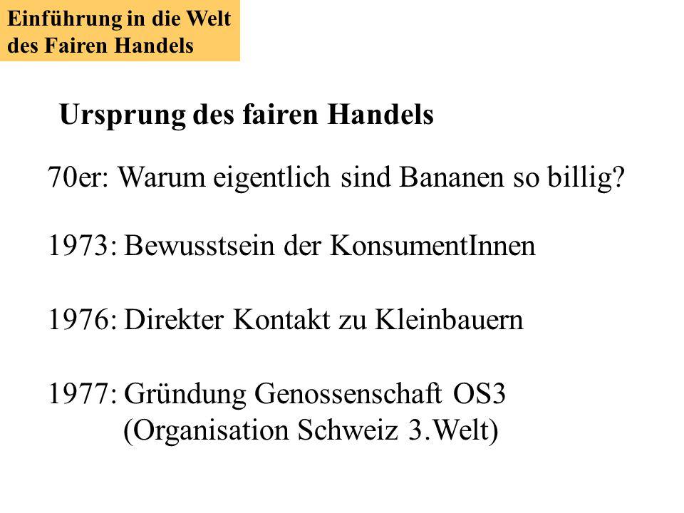 1985: Alternative zum Welthandel: erster Import fair gehandelter Bananen 90er: Gründung von Fair-Handels-Organisationen Einführung in die Welt des Fairen Handels