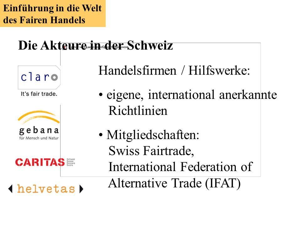 Max Havelaar Zertifizierung und Kontrolle für Fair-Trade Produkte Kein Handelsunternehmen Dachverband: Fairtrade Labelling Organizations International (FLO) Label / Gütesiegel Einführung in die Welt des Fairen Handels