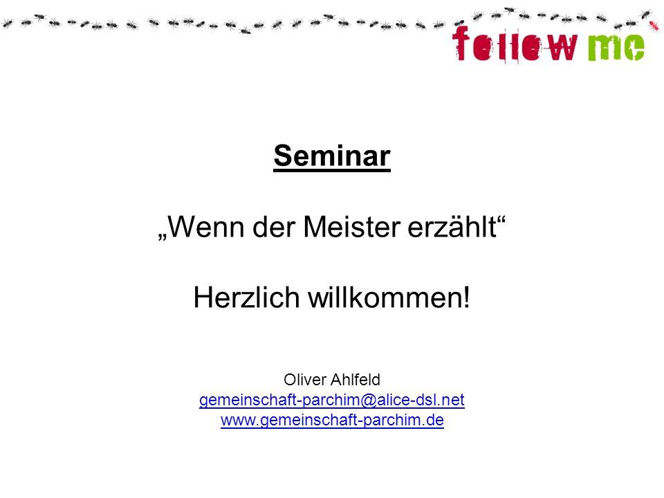 """Seminar """"Wenn der Meister erzählt"""" Herzlich willkommen! Oliver Ahlfeld gemeinschaft-parchim@alice-dsl.net www.gemeinschaft-parchim.de"""