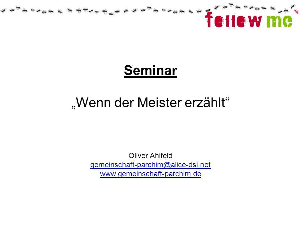 """Seminar """"Wenn der Meister erzählt"""" Oliver Ahlfeld gemeinschaft-parchim@alice-dsl.net www.gemeinschaft-parchim.de"""