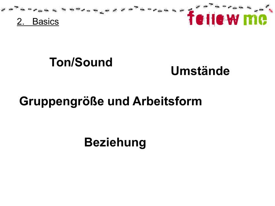 2. Basics Ton/Sound Umstände Gruppengröße und Arbeitsform Beziehung