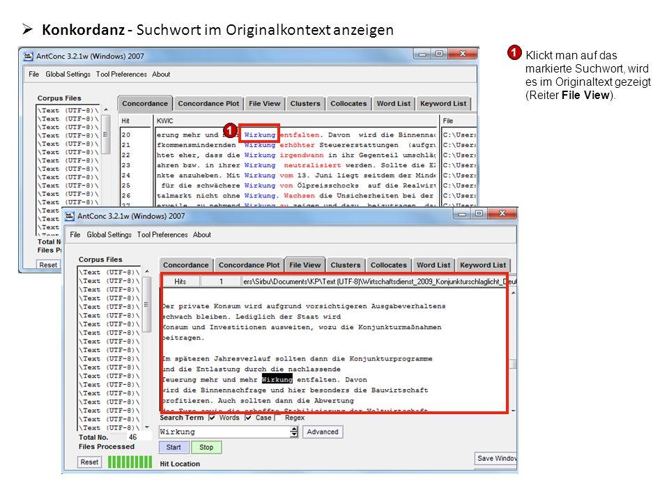  Konkordanz - Suchwort im Originalkontext anzeigen Klickt man auf das markierte Suchwort, wird es im Originaltext gezeigt (Reiter File View). 1 1