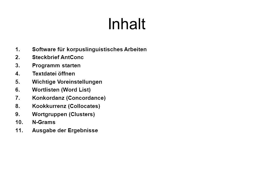 Inhalt 1.Software für korpuslinguistisches Arbeiten 2.Steckbrief AntConc 3.Programm starten 4.Textdatei öffnen 5.Wichtige Voreinstellungen 6.Wortliste