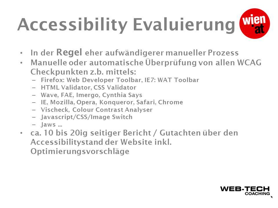 Accessibility Evaluierung In der Regel eher aufwändigerer manueller Prozess Manuelle oder automatische Überprüfung von allen WCAG Checkpunkten z.b.