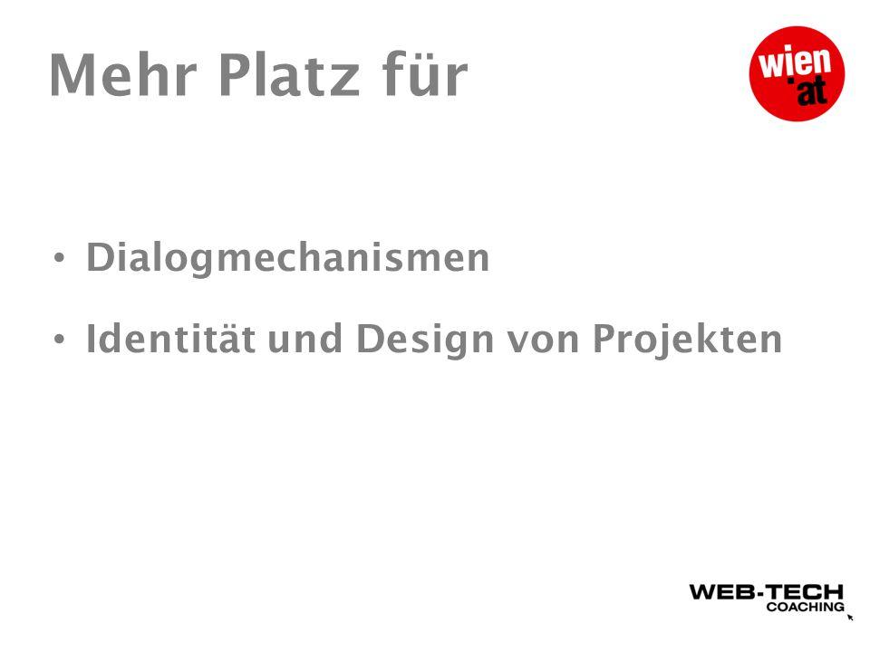 Mehr Platz für Dialogmechanismen Identität und Design von Projekten