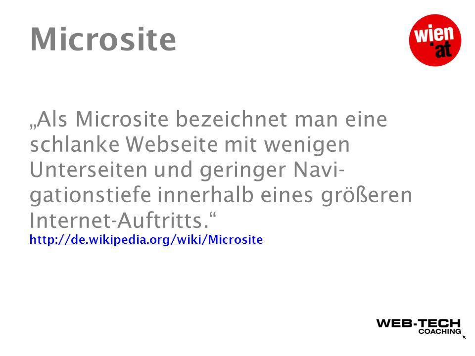 """Microsite """"Als Microsite bezeichnet man eine schlanke Webseite mit wenigen Unterseiten und geringer Navi- gationstiefe innerhalb eines größeren Internet-Auftritts. http://de.wikipedia.org/wiki/Microsite http://de.wikipedia.org/wiki/Microsite"""