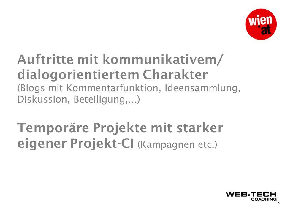 Auftritte mit kommunikativem/ dialogorientiertem Charakter (Blogs mit Kommentarfunktion, Ideensammlung, Diskussion, Beteiligung,…) Temporäre Projekte mit starker eigener Projekt-CI (Kampagnen etc.)