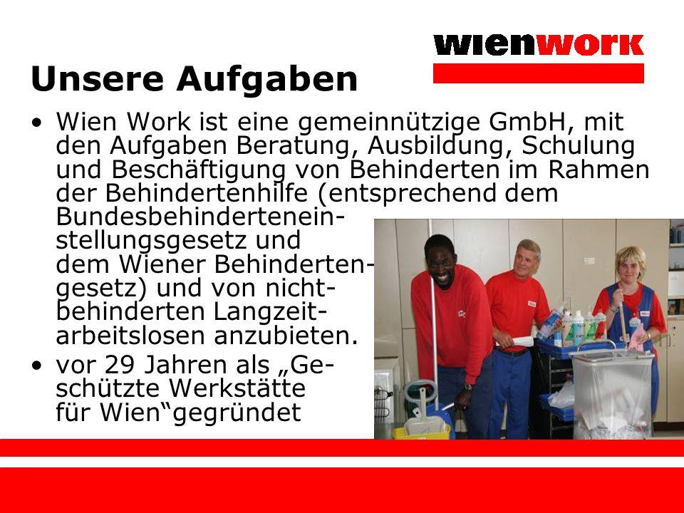 Unsere Aufgaben Wien Work ist eine gemeinnützige GmbH, mit den Aufgaben Beratung, Ausbildung, Schulung und Beschäftigung von Behinderten im Rahmen der
