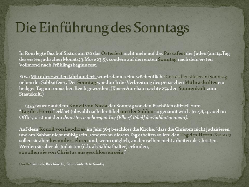 In Rom legte Bischof Sixtus um 120 das Osterfest nicht mehr auf das Passafest der Juden (am 14.Tag des ersten jüdischen Monats; 3.Mose 23,5), sondern