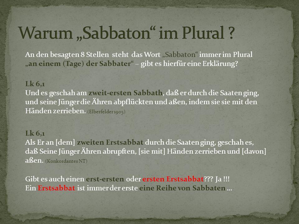 Lk 6,1 Und es geschah am zweit-ersten Sabbath, daß er durch die Saaten ging, und seine Jünger die Ähren abpflückten und aßen, indem sie sie mit den Hä