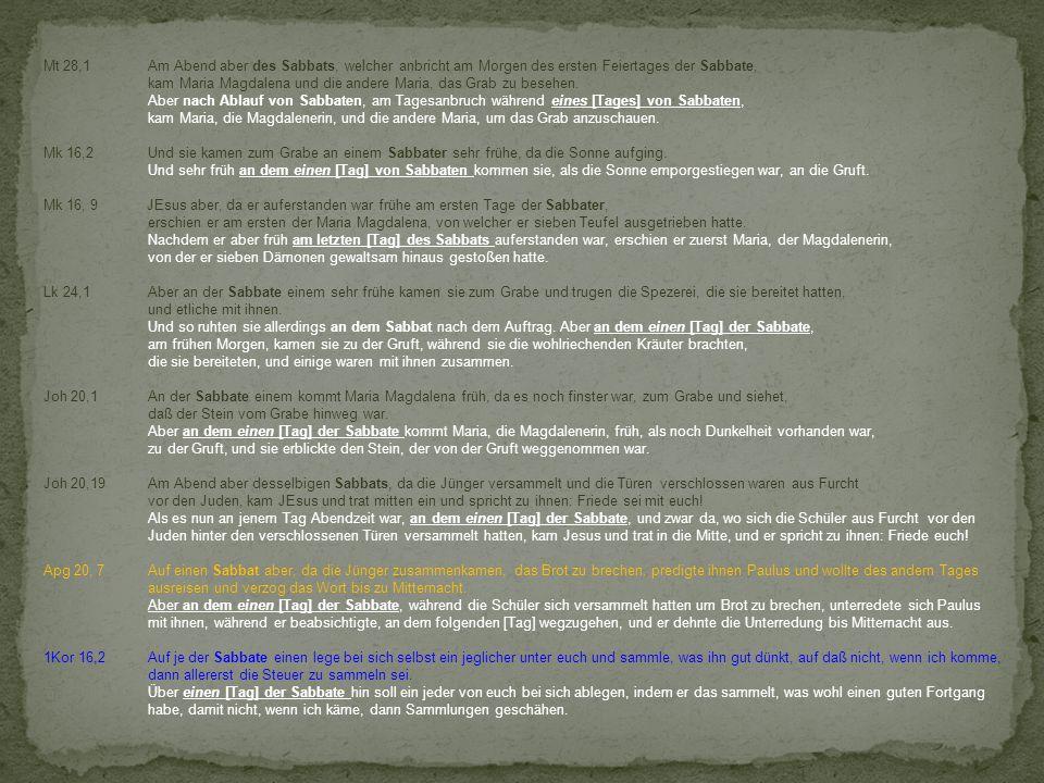 """Es gibt 8 Bibelstellen bei denen Luther aus dem Grundtext übersetzt: """"an einem (Tage) der Sabbater 6 dieser 8 Bibelstellen stehen im engsten Zusammenhang mit der Auferstehung Jesu !!."""