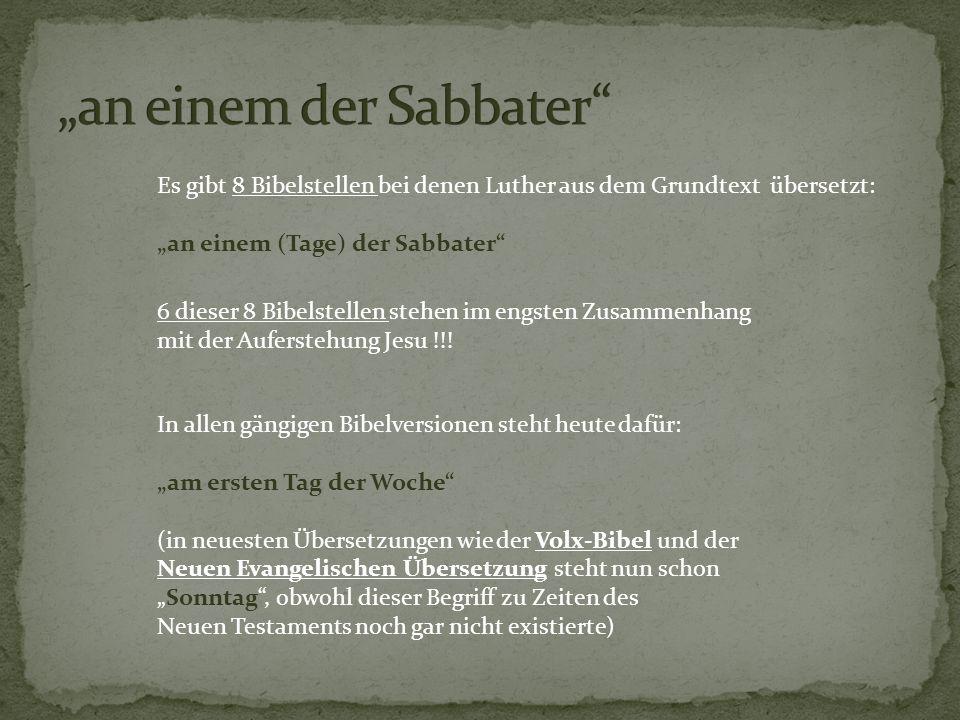 """Es gibt 8 Bibelstellen bei denen Luther aus dem Grundtext übersetzt: """"an einem (Tage) der Sabbater"""" 6 dieser 8 Bibelstellen stehen im engsten Zusammen"""