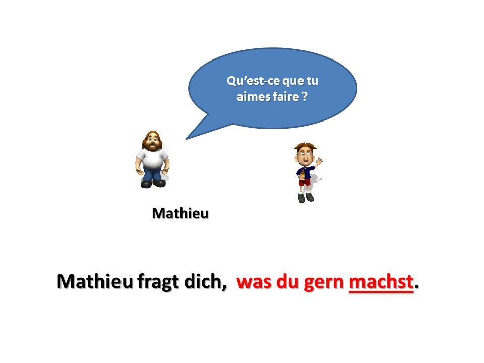 Mathieu Qu'est-ce que tu aimes faire ? Mathieu fragt dich,was du gern machst.
