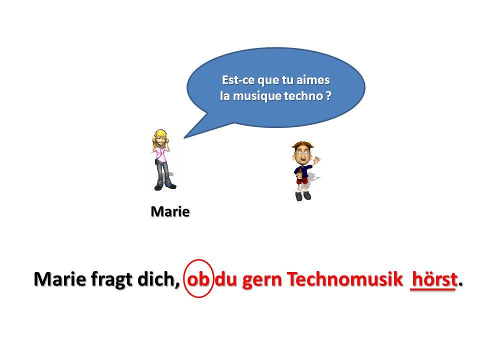 Marie Est-ce que tu aimes la musique techno ? Marie fragt dich,ob du gern Technomusik hörst.