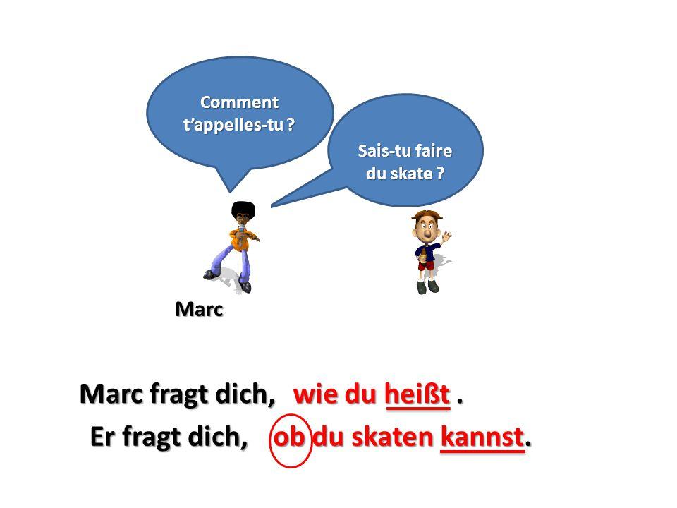 Marc Sais-tu faire du skate ? Marc fragt dich,wie du heißt. Comment t'appelles-tu ? ob du skaten kannst.Er fragt dich,