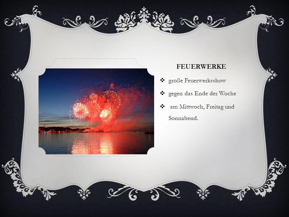 FEUERWERKE  große Feuerwerksshow  gegen das Ende der Woche  am Mittwoch, Freitag und Sonnabend.