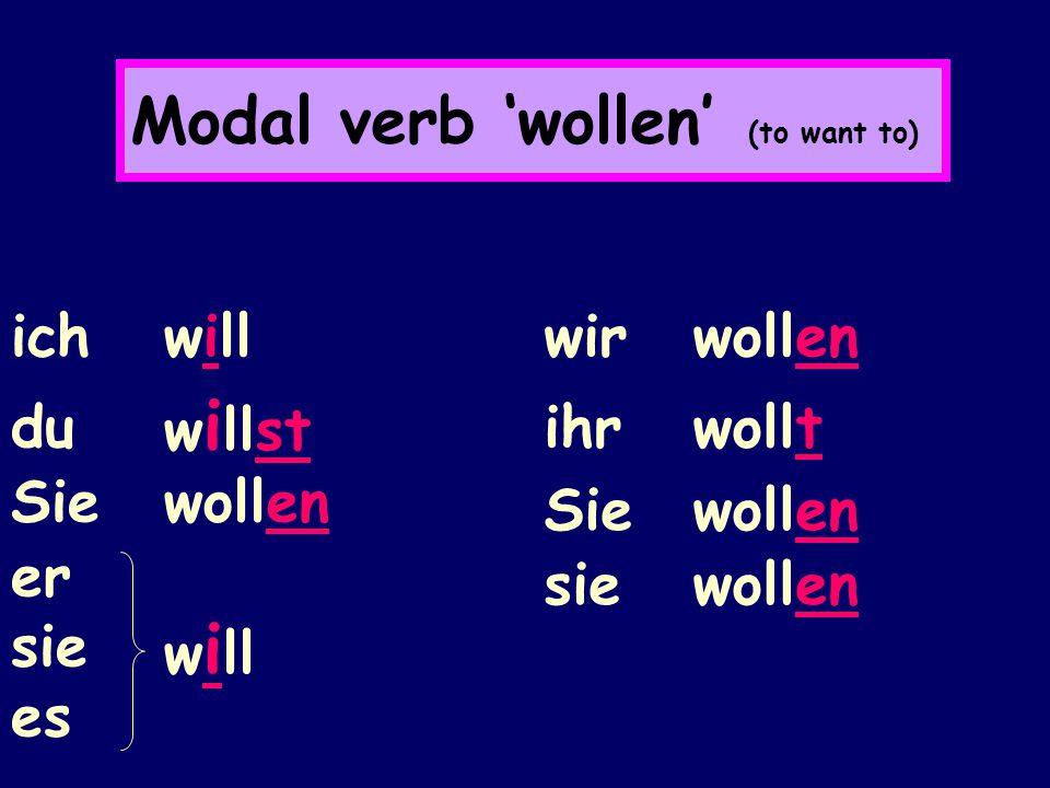 Modal verb 'wollen' (to want to) ich will du w i llst Sie wollen er sie es w i ll wir wollen ihr wollt Sie wollen sie wollen