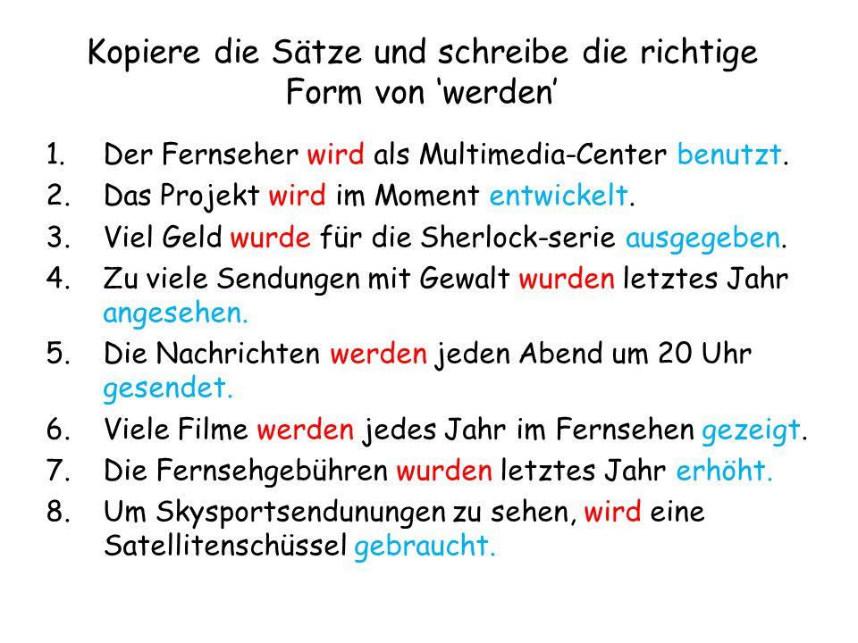 Kopiere die Sätze und schreibe die richtige Form von 'werden' 1.Der Fernseher wird als Multimedia-Center benutzt.