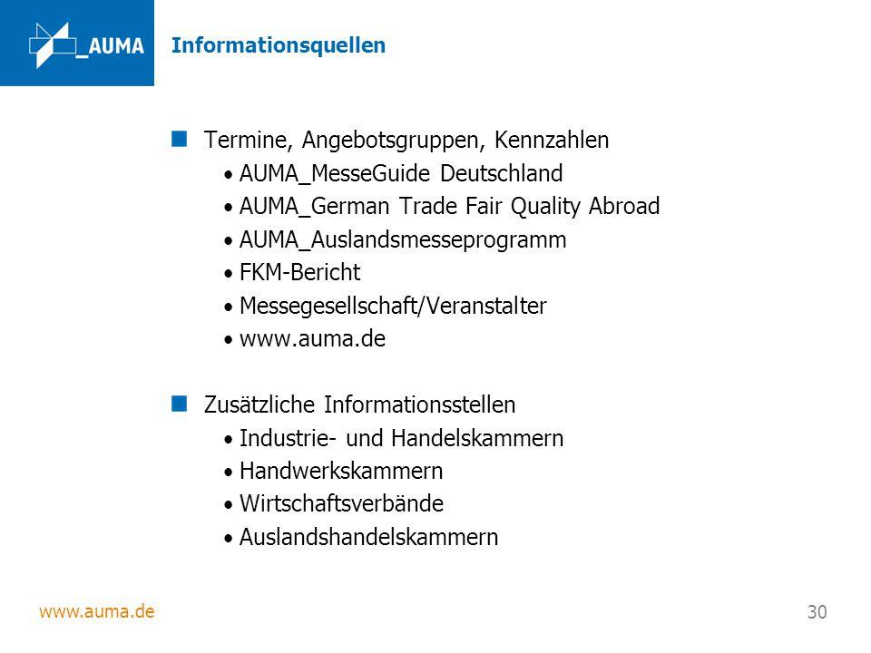 www.auma.de 30 Informationsquellen Termine, Angebotsgruppen, Kennzahlen AUMA_MesseGuide Deutschland AUMA_German Trade Fair Quality Abroad AUMA_Ausland