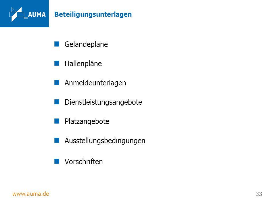 www.auma.de 33 Beteiligungsunterlagen Geländepläne Hallenpläne Anmeldeunterlagen Dienstleistungsangebote Platzangebote Ausstellungsbedingungen Vorschr