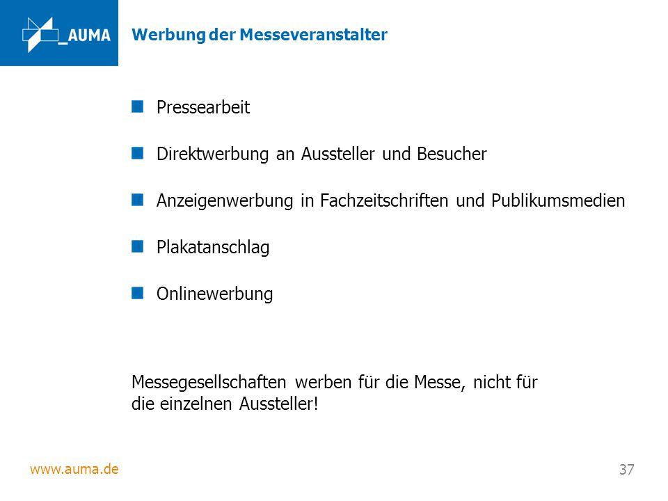 www.auma.de 37 Werbung der Messeveranstalter Pressearbeit Direktwerbung an Aussteller und Besucher Anzeigenwerbung in Fachzeitschriften und Publikumsm