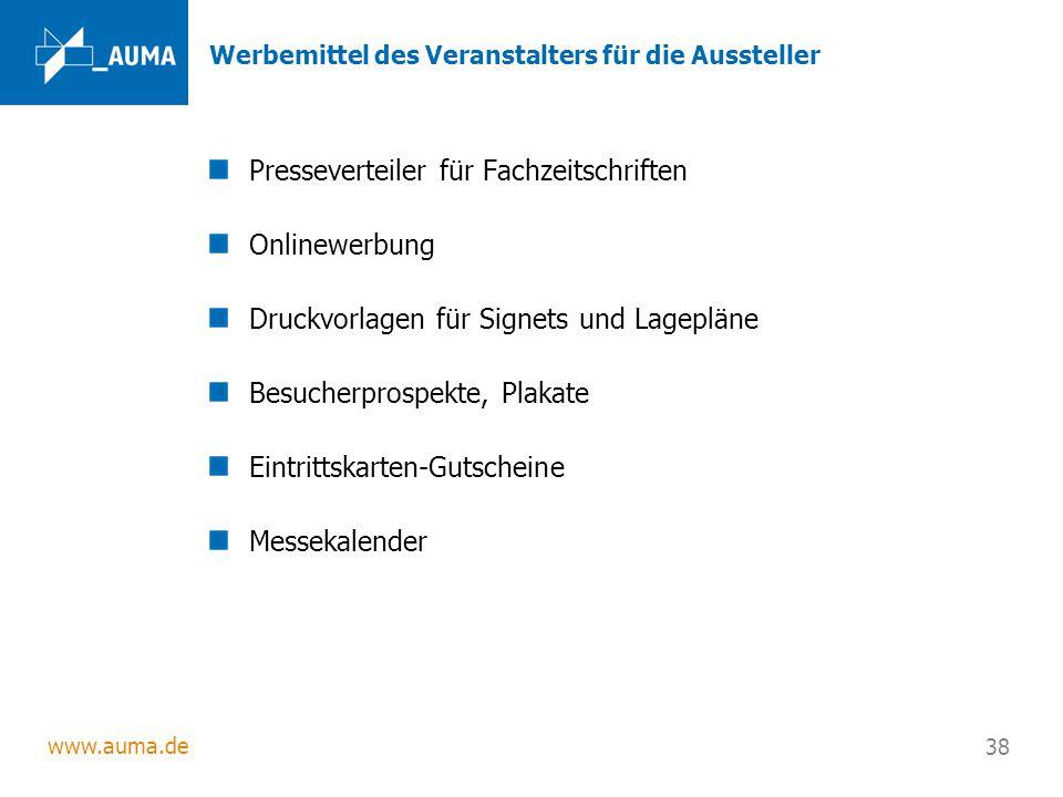 www.auma.de 38 Werbemittel des Veranstalters für die Aussteller Presseverteiler für Fachzeitschriften Onlinewerbung Druckvorlagen für Signets und Lage
