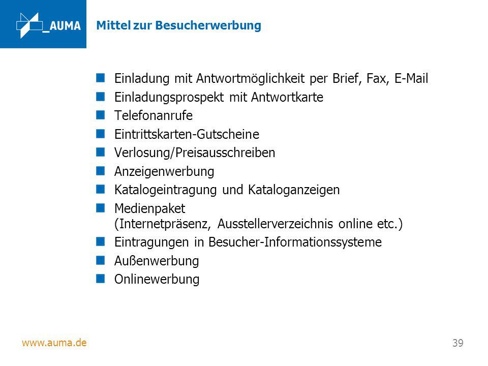 www.auma.de 39 Mittel zur Besucherwerbung Einladung mit Antwortmöglichkeit per Brief, Fax, E-Mail Einladungsprospekt mit Antwortkarte Telefonanrufe Ei