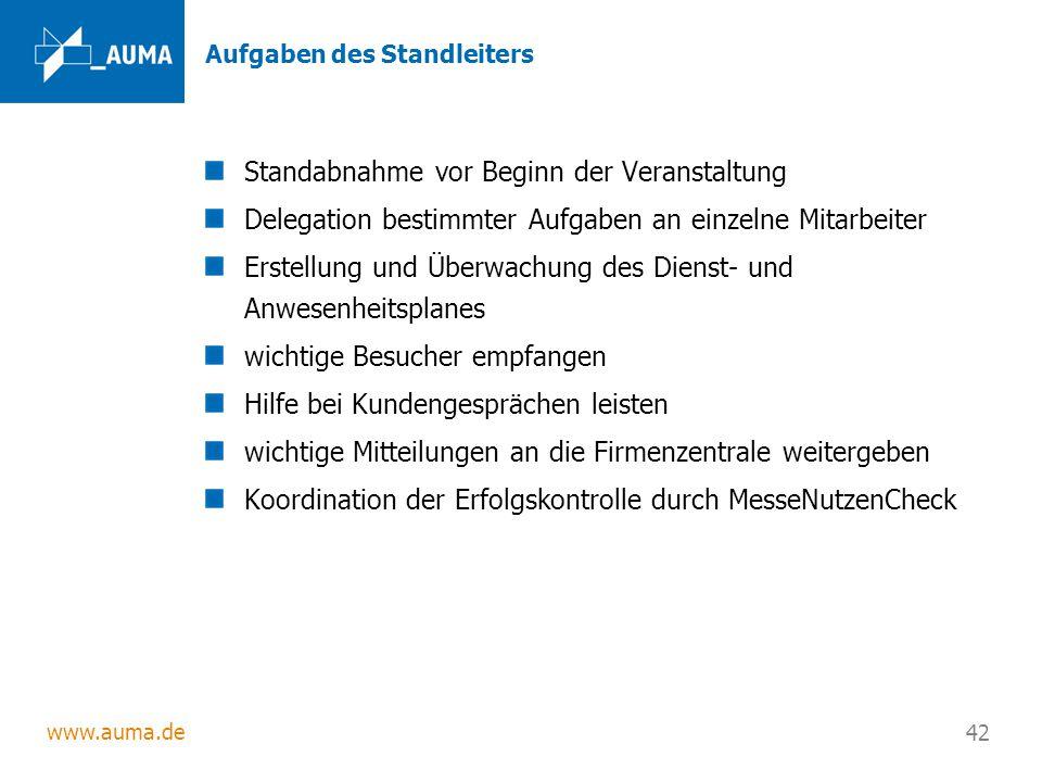www.auma.de 42 Aufgaben des Standleiters Standabnahme vor Beginn der Veranstaltung Delegation bestimmter Aufgaben an einzelne Mitarbeiter Erstellung u