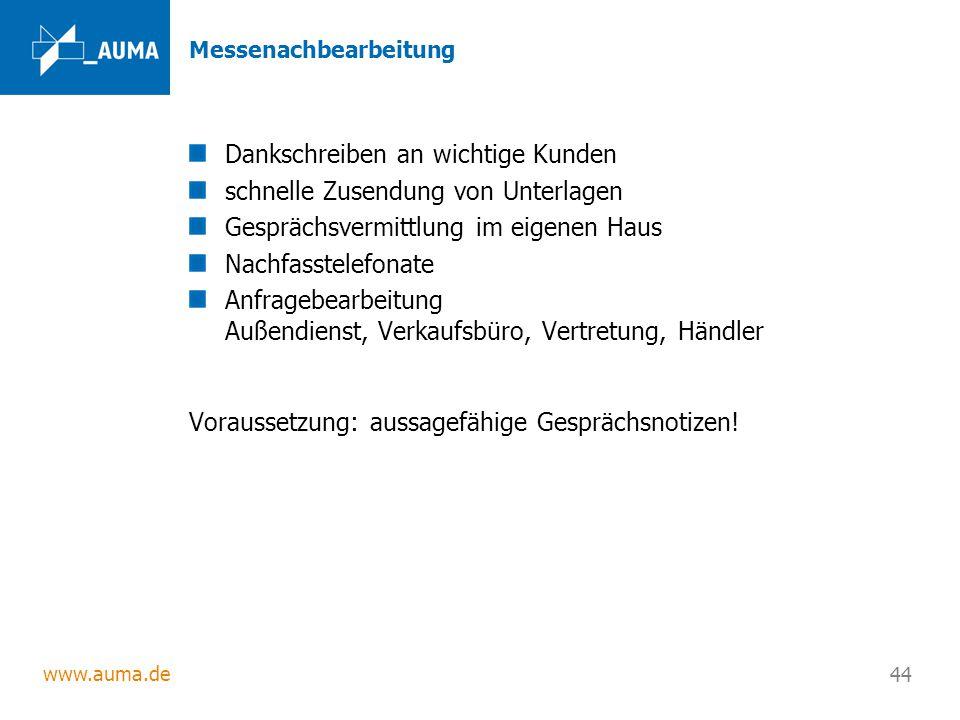 www.auma.de 44 Messenachbearbeitung Dankschreiben an wichtige Kunden schnelle Zusendung von Unterlagen Gesprächsvermittlung im eigenen Haus Nachfasste