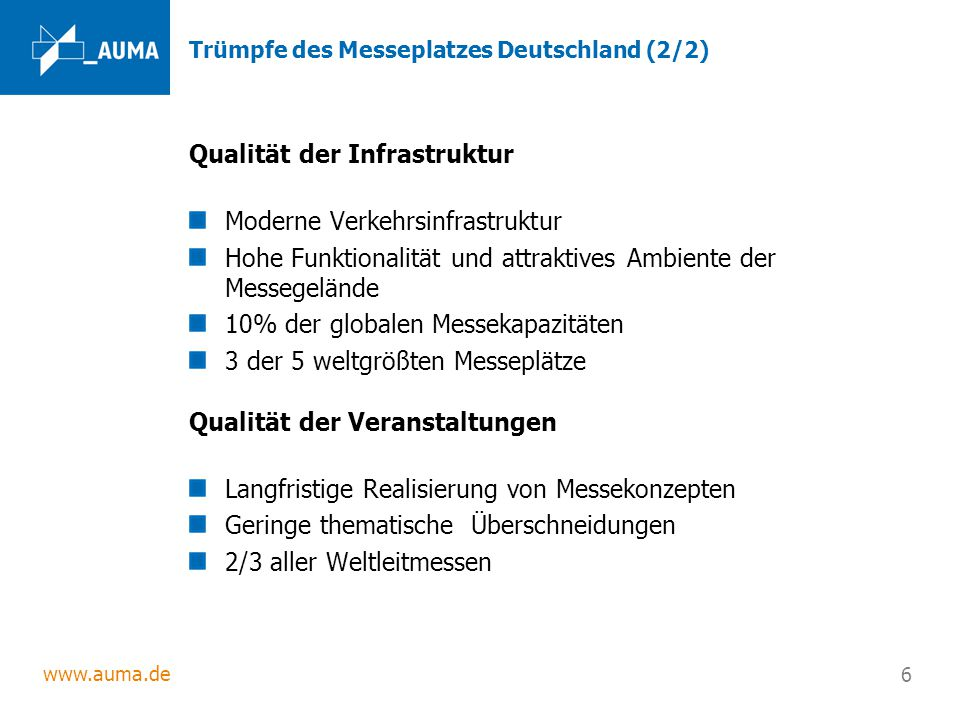 www.auma.de 6 Trümpfe des Messeplatzes Deutschland (2/2) Qualität der Infrastruktur Moderne Verkehrsinfrastruktur Hohe Funktionalität und attraktives