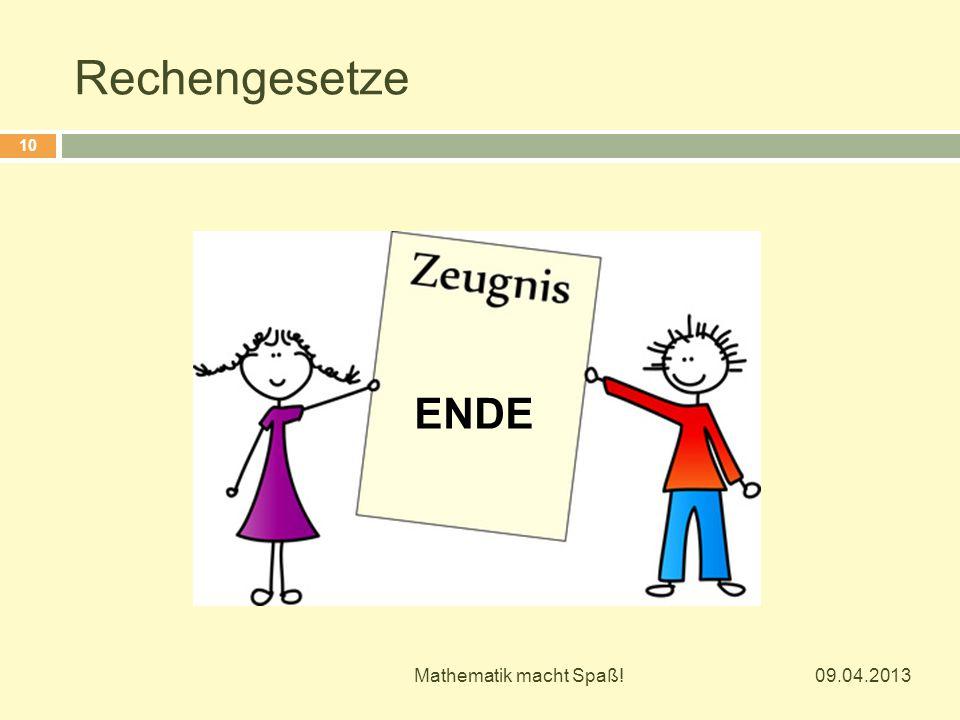 Rechengesetze 09.04.2013 Mathematik macht Spaß! 10 ENDE