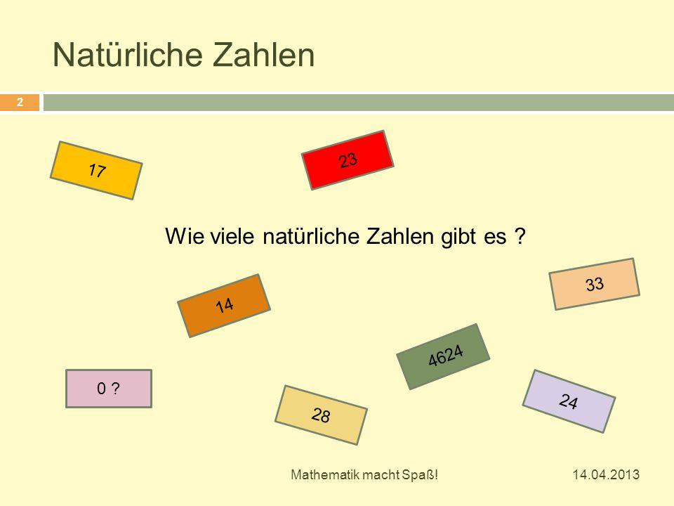 Wie viele natürliche Zahlen gibt es ? 0 ? 28 33 4624 14 23 17 24 14.04.2013 2 Mathematik macht Spaß!
